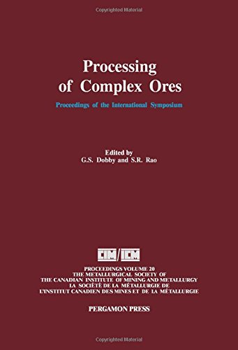 9780080372839: Processing of Complex Ores: Proceedings of the International Symposium on Processing of Complex Ores, Halifax, August 20-24, 1989