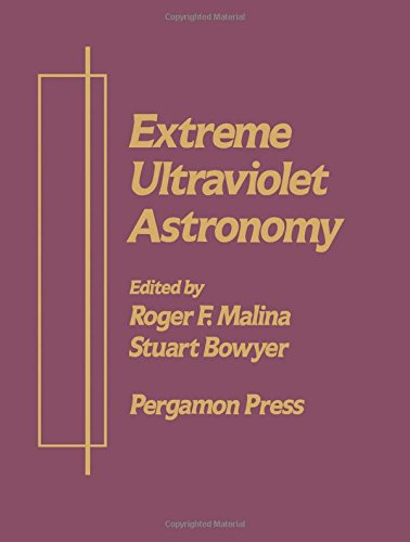 Extreme Ultraviolet Astronomy A Selection of Papers Presented at the First Berkeley Colloquium on...