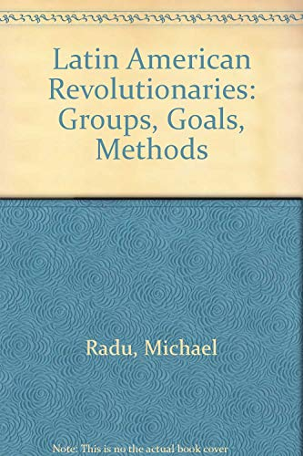 Latin American Revolutionaries: Groups, Goals, Methods