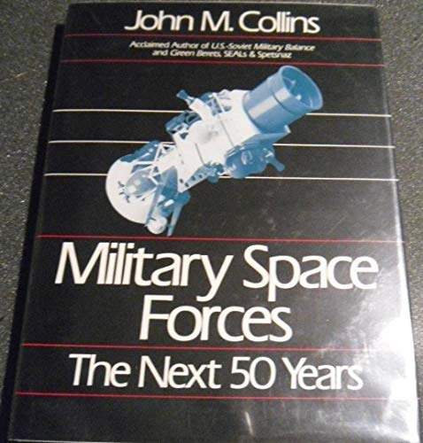 9780080374321: Military Space Forces: The Next 50 Years (Future Warfare Series Vol 4)