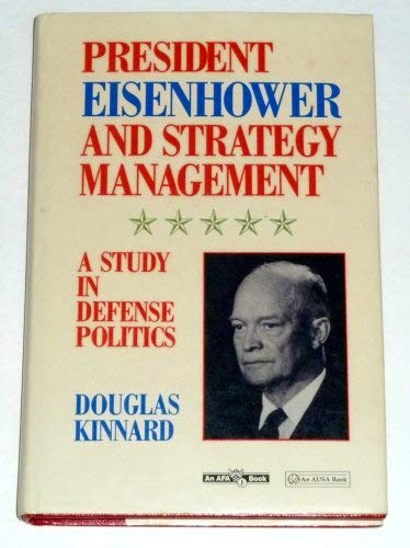 9780080374345: President Eisenhower and Strategy Management: A Study in Defense Politics (Ausa Institute of Land Warfare)