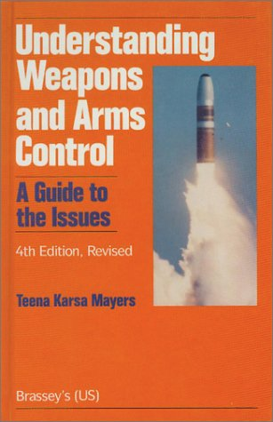 Understanding Weapons and Arms Control: A Guide to the Issues: Teena Karsa Mayers