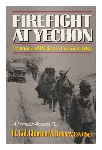 Firefight at Yechon: Courage & Racism in the Korean War: Bussey, Charles M.