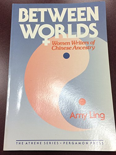 9780080374635: Between Worlds: Women Writers of Chinese Ancestry (Athene Series)