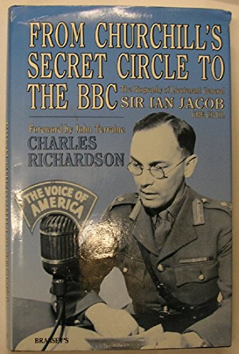 9780080376929: From Churchill's Secret Circle to the Bbc: The Biography of Lieutenant General Sir Ian Jacob, Gbe CB Dl