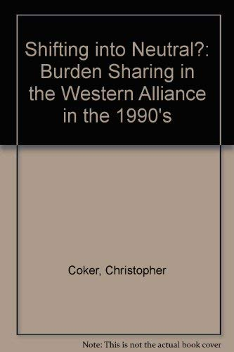 Shifting into Neutral: Burden Sharing in the: Christopher Coker