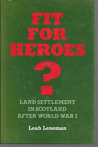 Fit for Heroes?: Land Settlement in Scotland After World War I (0080377203) by Leah Leneman