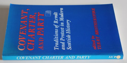 9780080377360: Covenant, Charter and Party: Traditions of Revolt and Protest in Modern Scottish History