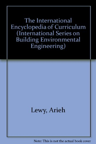 9780080377629: The International Encyclopedia of Curriculum (International Series on Building Environmental Engineering)