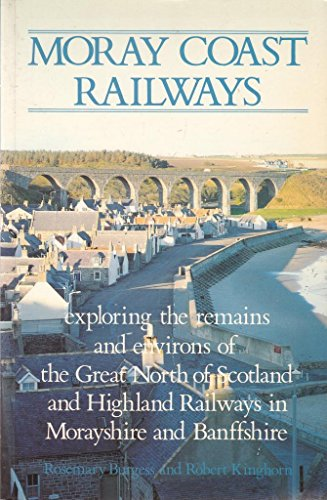 9780080379708: Moray Coast Railways: Exploring the Remains and Environs of the Great North of Scotland and Highland Railways in Moarayshire and Banffshire
