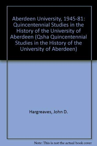 9780080379715: Aberdeen University, 1945-1981: Regional Roles and National Needs (Qsha Quincentennial Studies in the History of the University of Aberdeen)