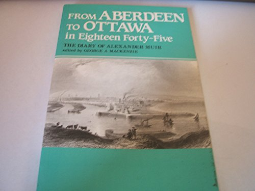 From Aberdeen to Ottawa in 1845: The Diary of Alexander Muir: MacKenzie, George A.