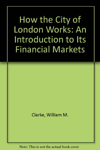 9780080392356: How the City of London Works: An Introduction to Its Financial Markets