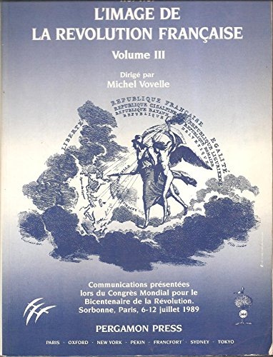9780080402420: Image de La Revolution Francaise: Les Communications Etaient Presentees Durant Le Congres Mondiale Pour Le Bicentenaire de La Revolution, Sorbonne, 6- (French Edition)