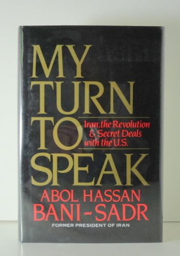 9780080405636: My Turn to Speak: Iran, the Revolution and Secret Deals with the United States