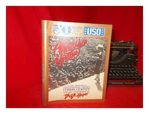 Always Home: 50 Years of the USO--The Official Photographic History: Coffey, Frank