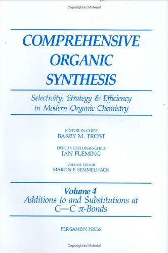 9780080405957: Additions to and Substitutions at C-C ?-Bonds: 4: Selectivity, Strategy and Efficiency in Modern Organic Chemistry: Additions to and Substitutions at ... (Comprehensive Organic Synthesis II - Online)