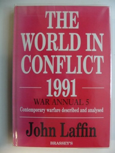 The World in Conflict, 1991: War Annual 5 : Contemporary Warfare Described and Analyzed (No. 5) (0080407129) by Laffin, John