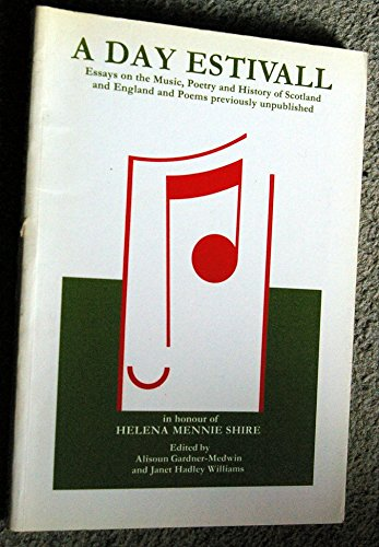 9780080409146: A Day Estivall: Essays on the Music, Poetry and History of Scotland and England and Poems Previously Unpublished : In Honour of Helena Mennie Shire