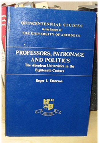 9780080409160: Professors, Patronage and Politics: The Aberdeen Universities in the Eighteenth Century (Quincentennial Studies in the History of the University of)