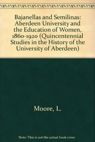 9780080409184: Bajanellas and Semilinas: Aberdeen University and the Education of Women, 1860-1920 (Quincentennial Studies in the History of the University of Aberdeen)