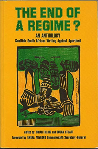 9780080409283: The End of a Regime - An Anthology: Scottish-South African Writing Against Apartheid