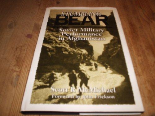 Stumbling Bear: Soviet Military Performance in Afghanistan: McMichael, Scott R.