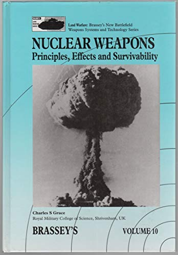9780080409917: Nuclear Weapons: Principles, Effects and Survivability (Brassey's New Battlefield Weapons Systems & Technology Series into the 21st Century)