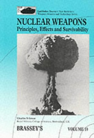 9780080409924: Nuclear Weapons: Principles, Effects and Survivability (Land Warfare: Brassey's New Battlefield Weapons Systems and Technology Series)