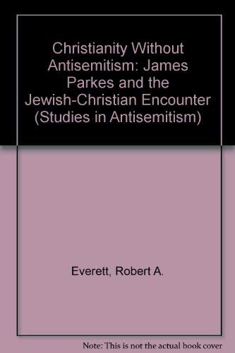 9780080410401: Christianity without Antisemitism: James Parkes and the Jewish-Christian encounter (Studies in Antisemitism)