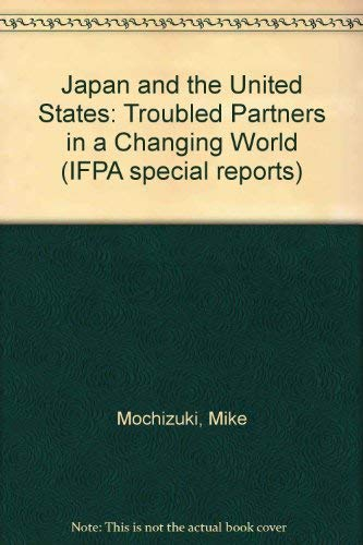 9780080410746: Japan and the United States: Troubled Partners in a Changing World (Special Report (Institute for Foreign Policy Analysis))