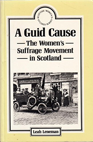 9780080412016: A Guid Cause: The Women's Suffrage Movement in Scotland (Scottish Women's Studies )