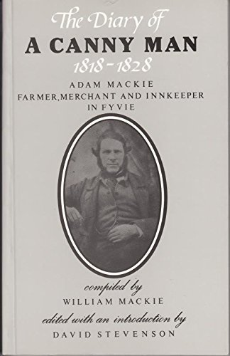 9780080412139: The Diary of Canny Man 1818-1828: Adam MacKie, Farmer, Merchant and Innkeeper in Fyvie (Aberdeen University Press Books)