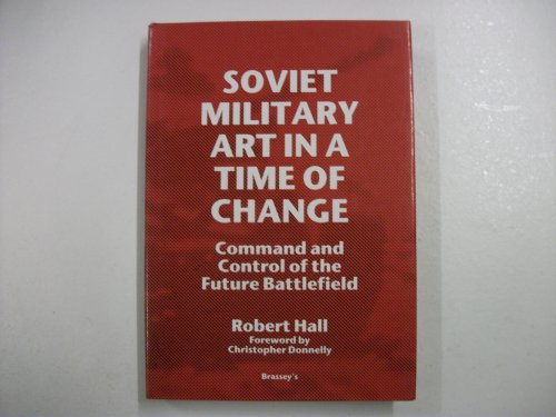 9780080413211: Soviet Military Art in a Time of Change: Command and Control of the Future Battlefield