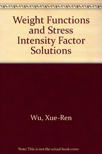 9780080417028: Weight Functions and Stress Intensity Factor Solutions