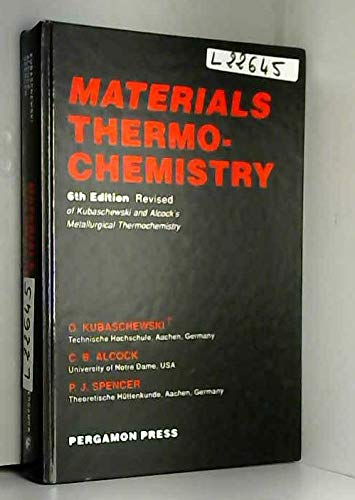 9780080418896: Materials Thermochemistry, Sixth Edition: Sixth Edition of Kubaschewski and Alcock's Metallurgical Thermochemistry (International Series on Materials Science and Technology)