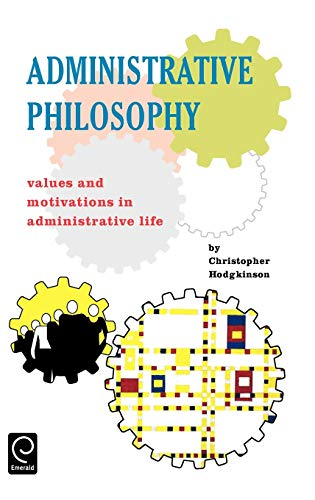 9780080419244: Administrative Philosophy: Values and Motivations in Administrative Life