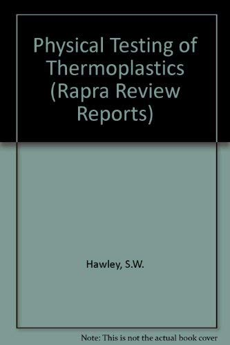 9780080419671: Physical Testing of Thermoplastics (Rapra Review Reports)