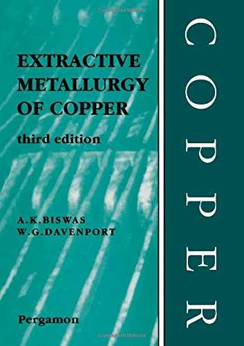 Extractive Metallurgy of Copper (3rd edt): Biswas, A., and