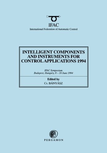 Intelligent Components and Instruments for Control Applications 1994: 2nd Ifac Symposium, Budapest,...