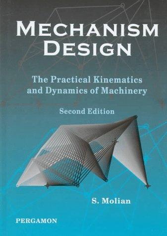 Mechanism Design: Practical Kinematics and Dynamics of: Molian, S.
