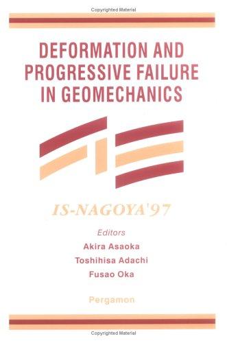 Deformation and Progressive Failure in Geomechanics: Proceedings of the International Symposium on ...