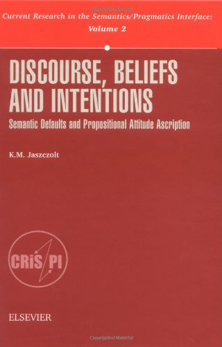 9780080430607: Discourse, Beliefs and Intentions: Semantic Defaults and Propositional Attitude Ascription (Current Research in the Semantics/Pragmatics Interface) (Shepard's Medical Malpractice Series)