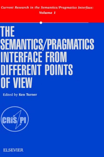 9780080430805: The Semantics/Pragmatics Interface from Different Points of View (Current Research in the Semantics/Pragmatics Interface) (Current Research in the ... in the Semantics/Pragmatics Interface, V. 1)