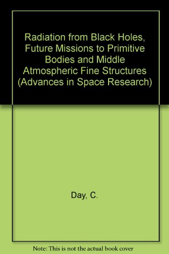 9780080430973: Radiation from Black Holes, Future Missions to Primitive Bodies and Middle Atmospheric Fine Structures (Advances in Space Research)