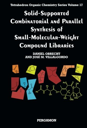 9780080432571: Solid-Supported Combinatorial and Parallel Synthesis of Small-Molecular-Weight Compound Libraries, Volume 17 (Tetrahedron Organic Chemistry)