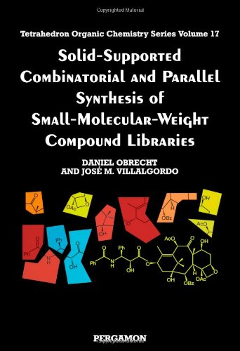 9780080432588: Solid-Supported Combinatorial and Parallel Synthesis of Small-Molecular-Weight Compound Libraries, Volume 17 (Tetrahedron Organic Chemistry)