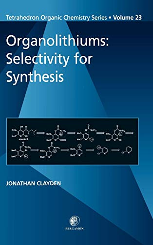 Organolithiums: Selectivity for Synthesis, (Tetrahedron Organic Chemistry,: Jonathan Clayden