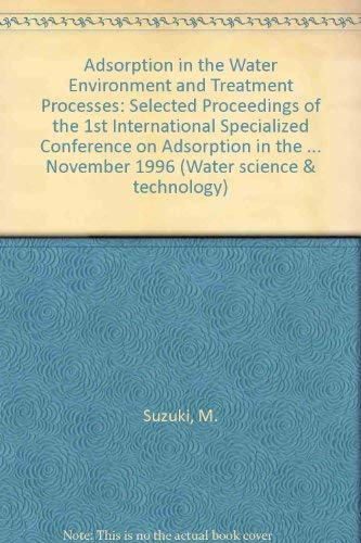 Adsorption in the Water Environment and Treatment: M. Suzuki; M.