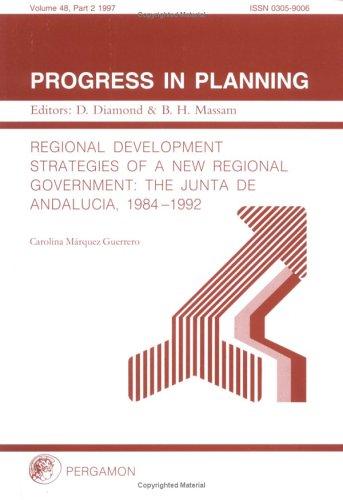 9780080432984: Regional Development Strategies of a New Regional Government: The Junta De Andalucia, 1984-1992 (Progress in Planning)